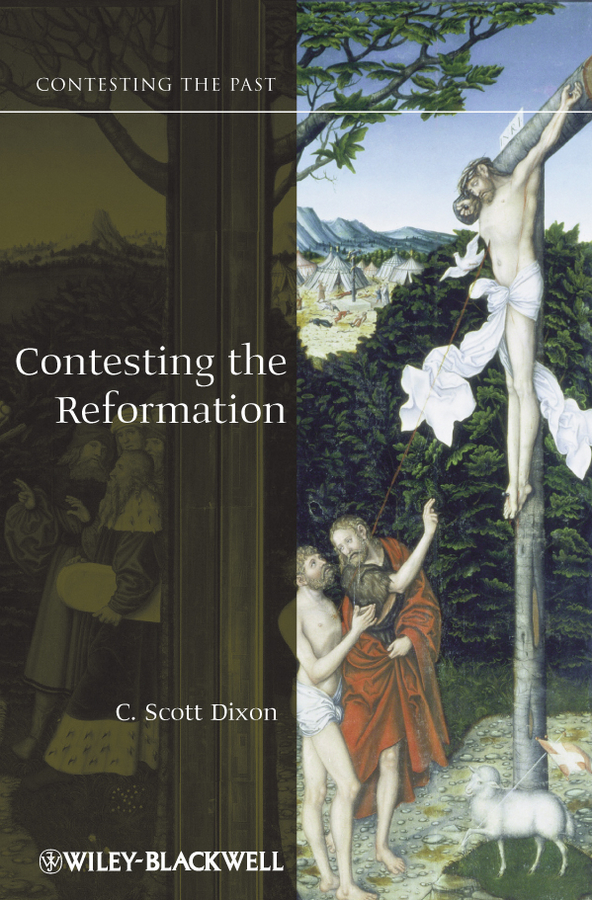 C. Dixon Scott Contesting the Reformation c dixon scott contesting the reformation isbn 9781118272282