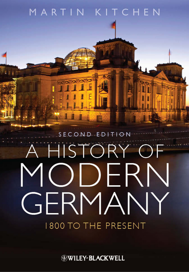Martin Kitchen A History of Modern Germany. 1800 to the Present ISBN: 9781444396881 richard j reid a history of modern africa 1800 to the present
