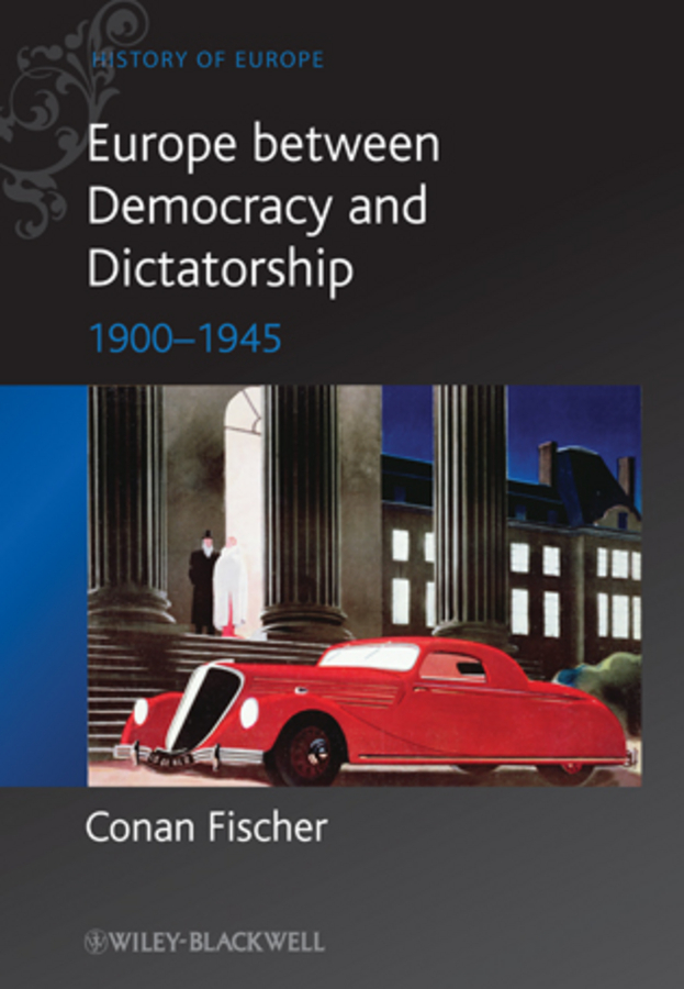 Conan Fischer Europe between Democracy and Dictatorship. 1900 - 1945 max klim russian maniacs of the 21st century rare names and detailed events
