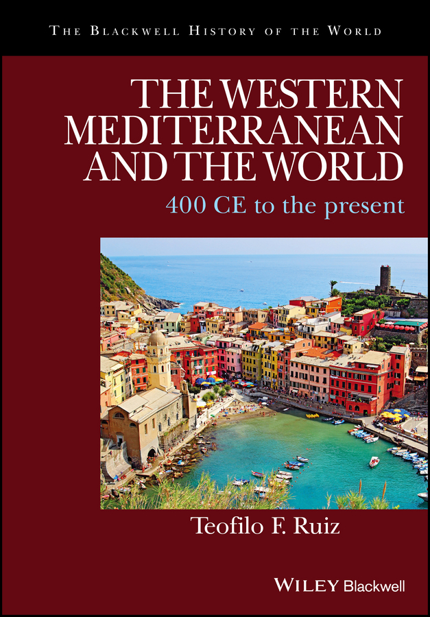 Teofilo Ruiz F. The Western Mediterranean and the World. 400 CE to the Present paul wood western art and the wider world