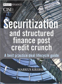 Markus  Krebsz - Securitization and Structured Finance Post Credit Crunch. A Best Practice Deal Lifecycle Guide