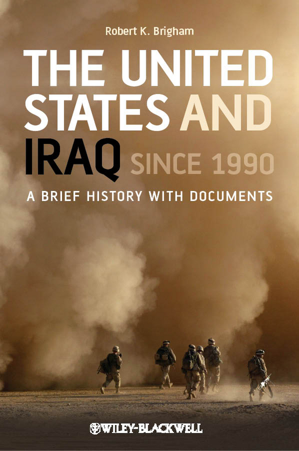 Robert Brigham K. The United States and Iraq Since 1990. A Brief History with Documents inventing america – a history of the united states cd