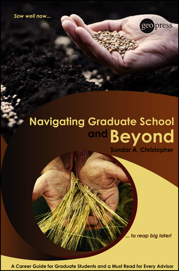 Sundar Christopher A. Navigating Graduate School and Beyond. A Career Guide for Graduate Students and a Must Read for Every Advisor tim kochis managing concentrated stock wealth an advisor s guide to building customized solutions