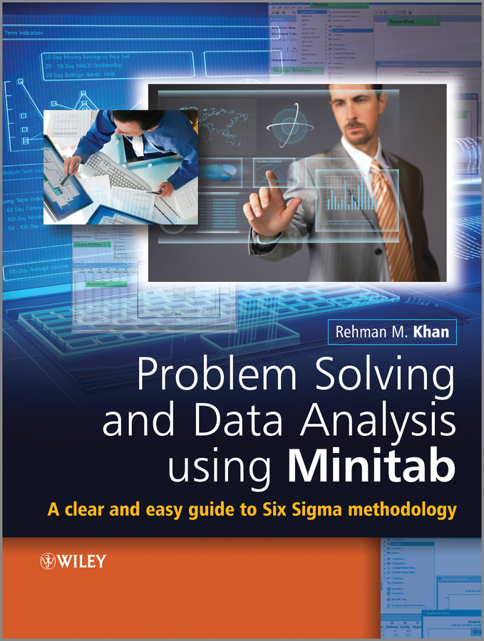 Rehman Khan M. Problem Solving and Data Analysis Using Minitab. A Clear and Easy Guide to Six Sigma Methodology george eckes six sigma team dynamics the elusive key to project success