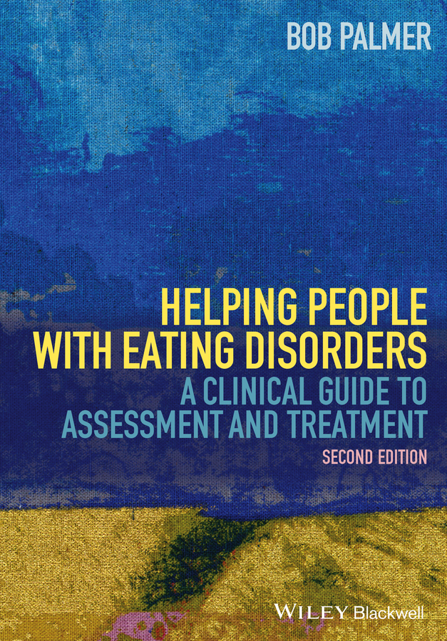 Bob Palmer Helping People with Eating Disorders. A Clinical Guide to Assessment and Treatment susan schulherr eating disorders for dummies