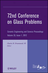 Charles H. Drummond, III - 72nd Conference on Glass Problems. A Collection of Papers Presented at the 72nd Conference on Glass Problems, The Ohio State University, Columbus, Ohio, October 18-19, 2011