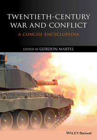 Gordon  Martel - Twentieth-Century War and Conflict. A Concise Encyclopedia