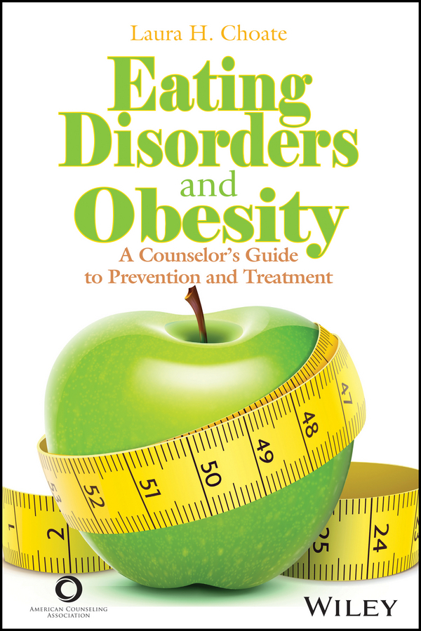 Laura Choate H. Eating Disorders and Obesity. A Counselor's Guide to Prevention and Treatment susan schulherr eating disorders for dummies
