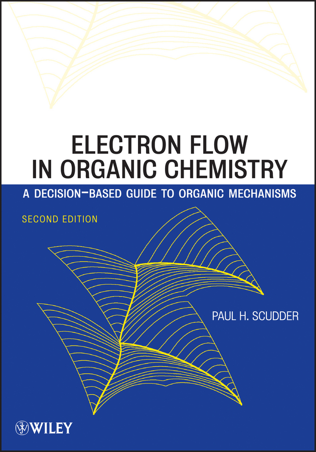 Paul Scudder H. Electron Flow in Organic Chemistry. A Decision-Based Guide to Organic Mechanisms green analytical chemistry 56