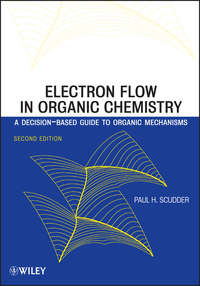 Paul Scudder H. - Electron Flow in Organic Chemistry. A Decision-Based Guide to Organic Mechanisms