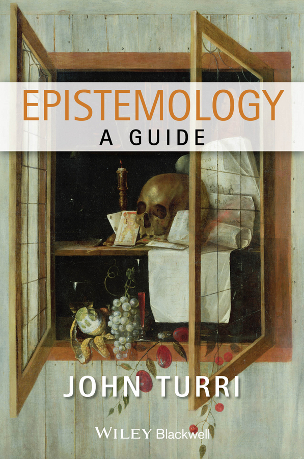 John Turri Epistemology. A Guide