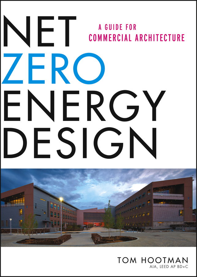 Thomas Hootman Net Zero Energy Design. A Guide for Commercial Architecture ps 10n
