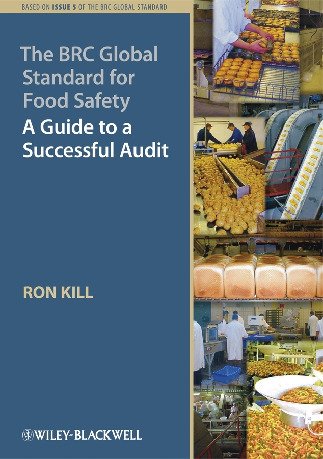 Ron Kill The BRC Global Standard for Food Safety. A Guide to a Successful Audit the good food book for families