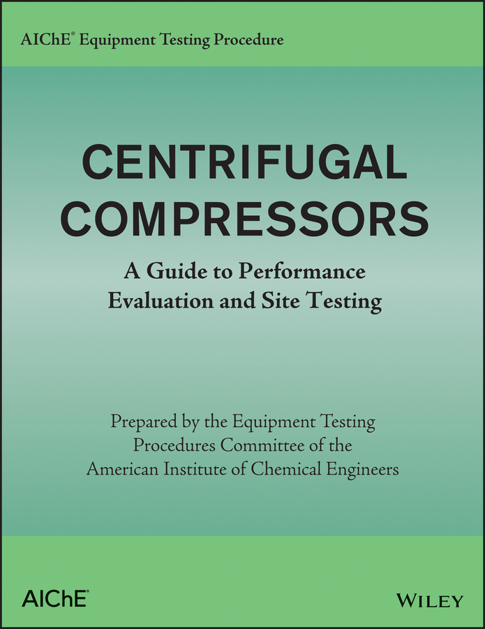 American Institute of Chemical Engineers AIChE Equipment Testing Procedure – Centrifugal Compressors. A Guide to Performance Evaluation and Site Testing evaluation of aqueous solubility of hydroxamic acids by pls modelling