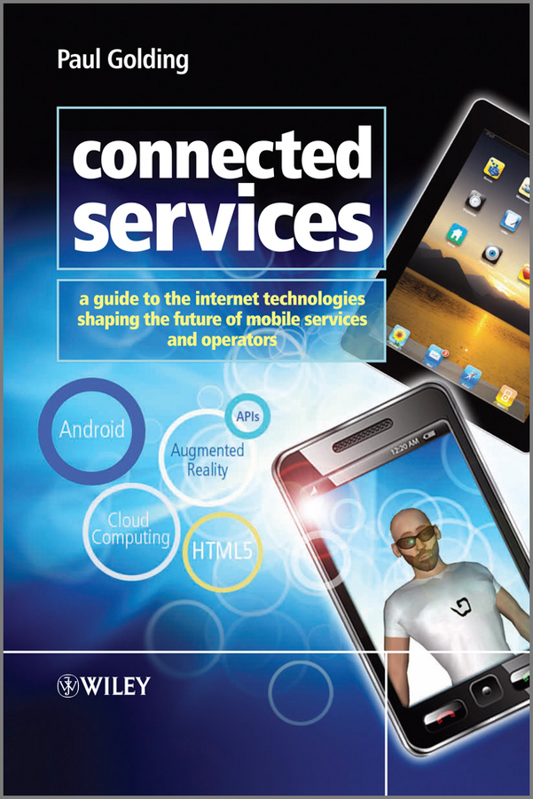 Paul  Golding Connected Services. A Guide to the Internet Technologies Shaping the Future of Mobile Services and Operators growth of telecommunication services