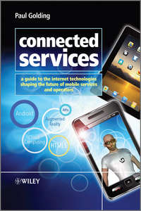 Paul  Golding - Connected Services. A Guide to the Internet Technologies Shaping the Future of Mobile Services and Operators