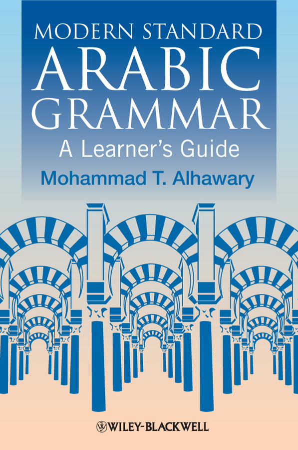 Mohammad Alhawary T. Modern Standard Arabic Grammar. A Learner's Guide my grammar lab advanced level with key