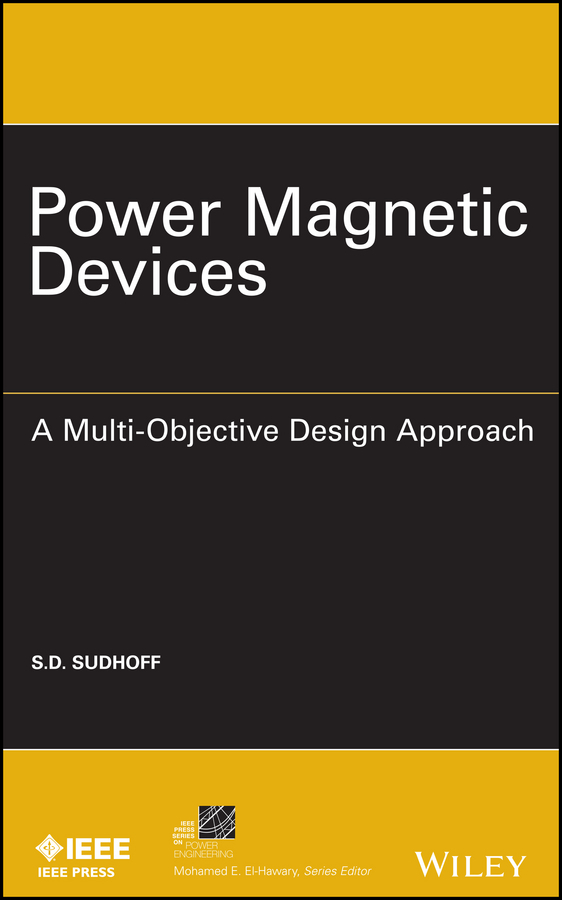 Scott Sudhoff D. Power Magnetic Devices. A Multi-Objective Design Approach victor lyatkher m wind power turbine design selection and optimization isbn 9781118721117