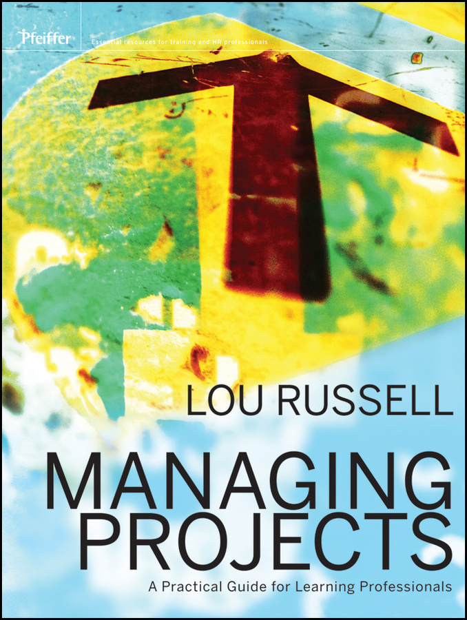 Lou  Russell. Managing Projects. A Practical Guide for Learning Professionals