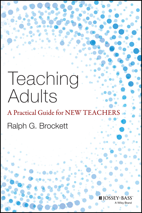 Ralph Brockett G. Teaching Adults. A Practical Guide for New Teachers ISBN: 9781118903599 drivas g education learning training in a digital society teachers resource book книга для учителя