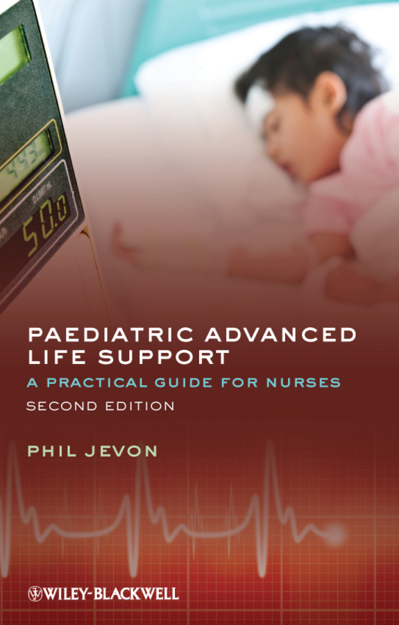 Philip Jevon Paediatric Advanced Life Support. A Practical Guide for Nurses