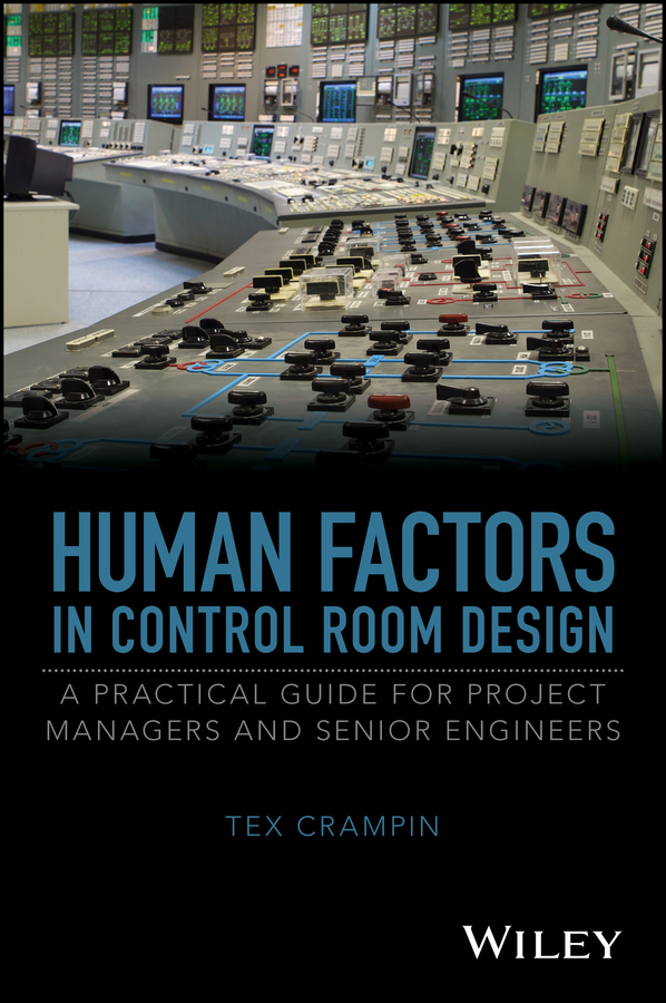 Tex Crampin Human Factors in Control Room Design. A Practical Guide for Project Managers and Senior Engineers