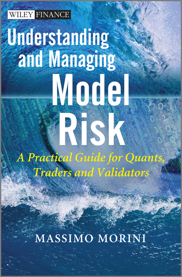 Massimo Morini Understanding and Managing Model Risk. A Practical Guide for Quants, Traders and Validators bob litterman quantitative risk management a practical guide to financial risk