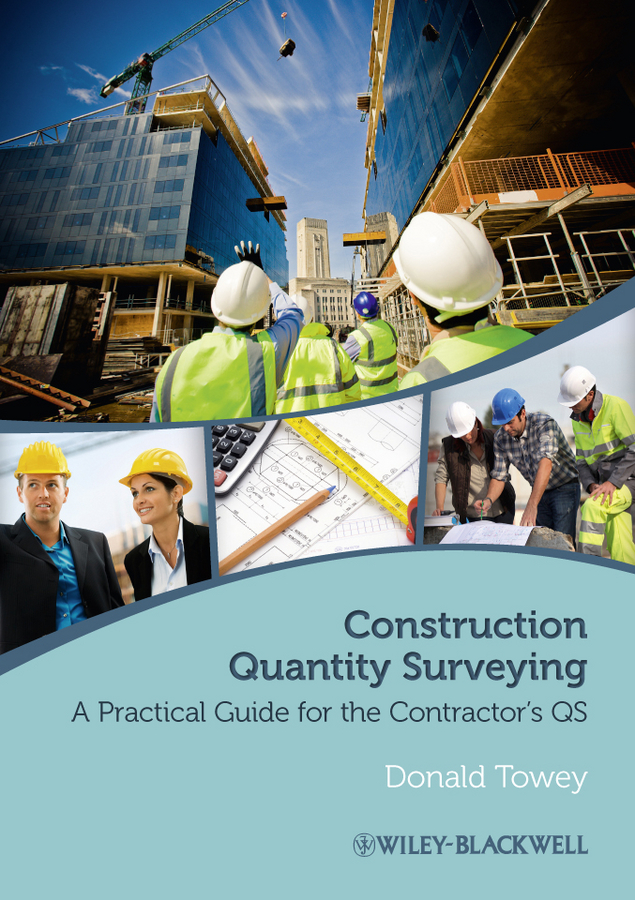 Donald Towey Construction Quantity Surveying. A Practical Guide for the Contractor's QS ISBN: 9781118329764 brian cooke management of construction projects