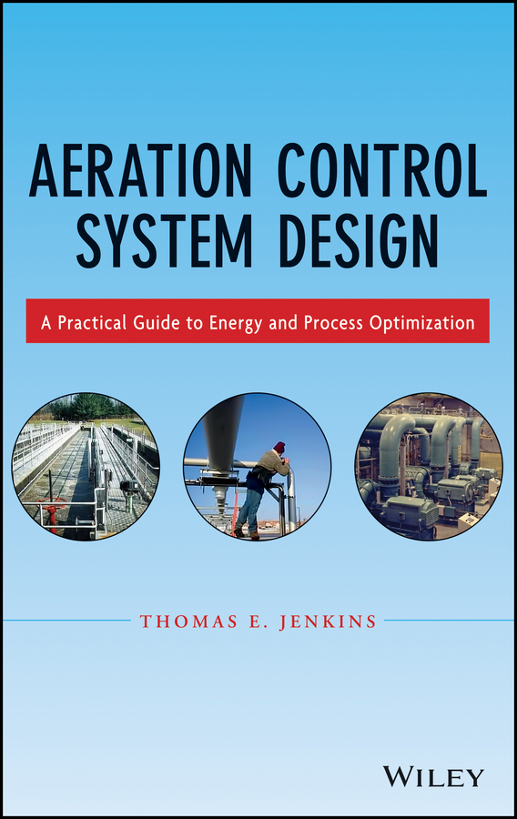 Thomas Jenkins E. Aeration Control System Design. A Practical Guide to Energy and Process Optimization