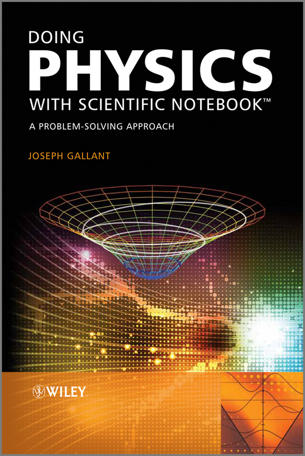 Joseph Gallant Doing Physics with Scientific Notebook. A Problem Solving Approach text book of plasma physics