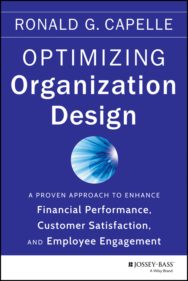 Ronald Capelle G. Optimizing Organization Design. A Proven Approach to Enhance Financial Performance, Customer Satisfaction and Employee Engagement a large scale distributed knowledge organization system