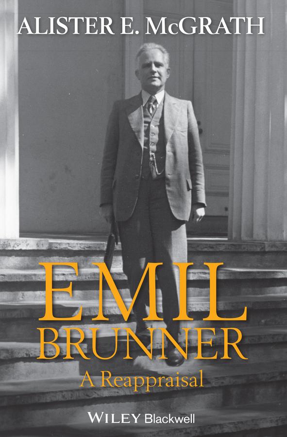 Alister E. McGrath. Emil Brunner. A Reappraisal