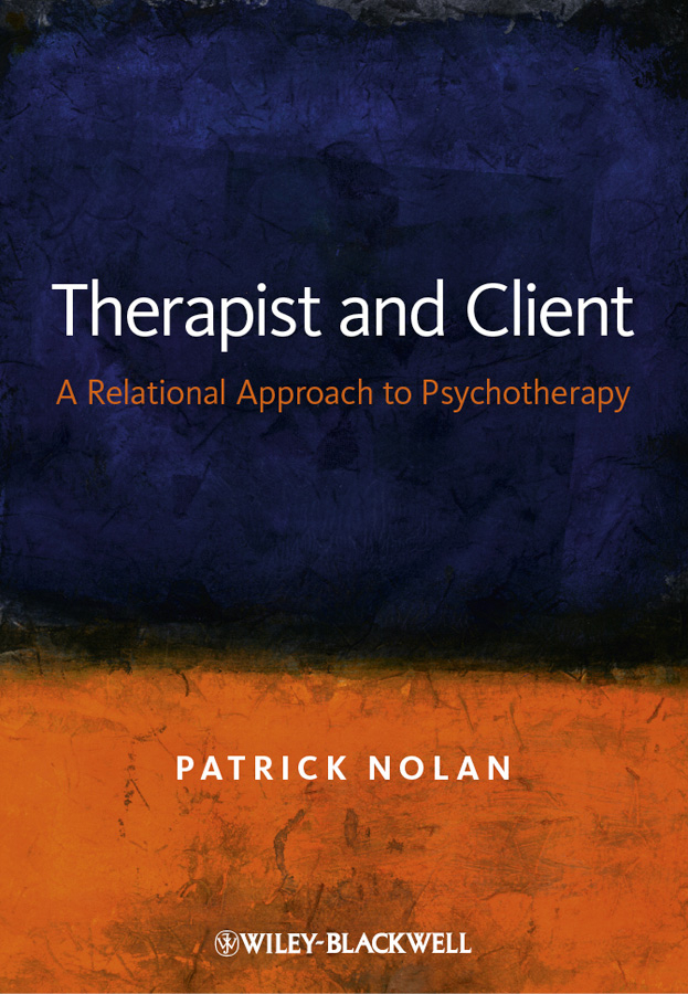 Patrick Nolan Therapist and Client. A Relational Approach to Psychotherapy