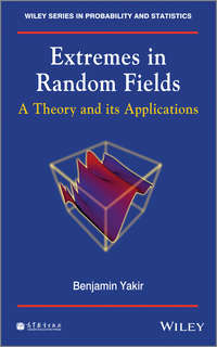Benjamin  Yakir - Extremes in Random Fields. A Theory and Its Applications