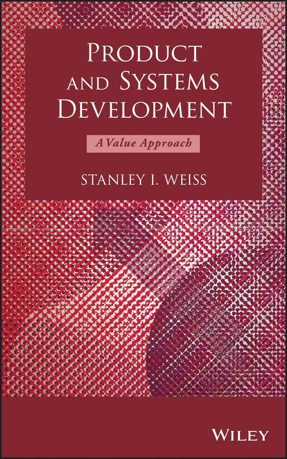 Stanley Weiss I. Product and Systems Development. A Value Approach ISBN: 9781118592946 finance and investments