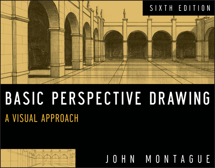 John Montague Basic Perspective Drawing, Enhanced Edition. A Visual Approach ISBN: 9781118415023