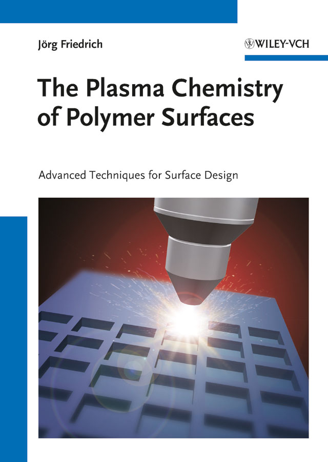 Jorg Friedrich The Plasma Chemistry of Polymer Surfaces. Advanced Techniques for Surface Design fundamentals of plasma chemistry 43