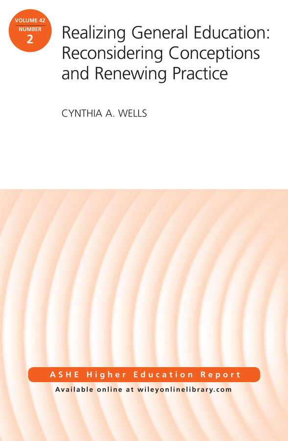Cynthia Wells A. Realizing General Education: Reconsidering Conceptions and Renewing Practice. AEHE Volume 42, Number 2 gustave flaubert sentimental education or the history of a young man volume 2