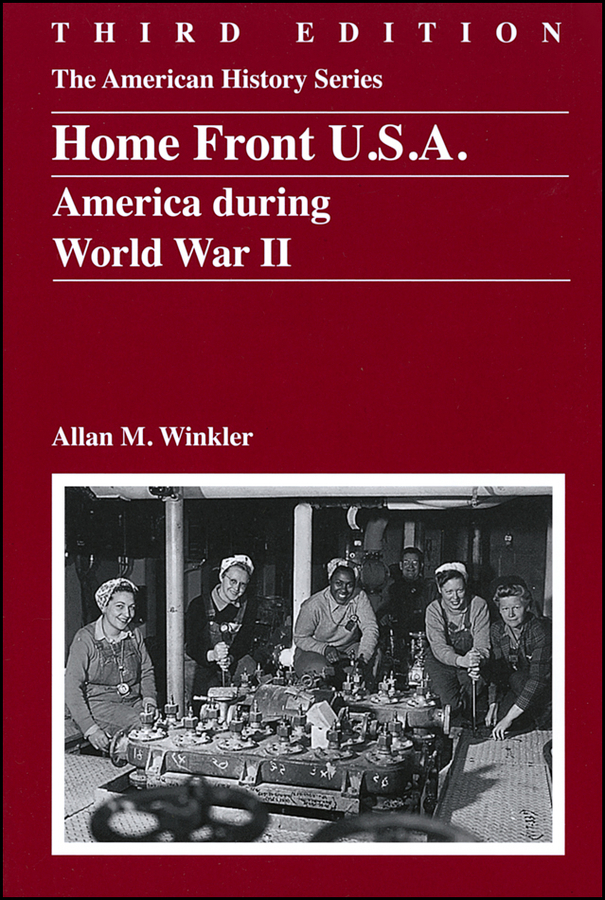 Allan Winkler M. Home Front U.S.A. America During World War II victorian america and the civil war
