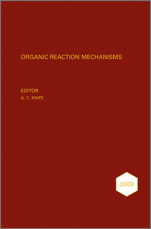 A. Knipe C. Organic Reaction Mechanisms 2009. An annual survey covering the literature dated January to December 2009 a knipe c organic reaction mechanisms 2008 an annual survey covering the literature dated january to december 2008
