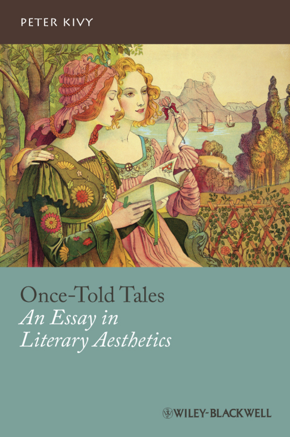 Peter Kivy Once-Told Tales. An Essay in Literary Aesthetics teacher change a narrative analysis