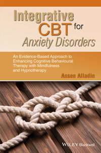 Assen  Alladin - Integrative CBT for Anxiety Disorders. An Evidence-Based Approach to Enhancing Cognitive Behavioural Therapy with Mindfulness and Hypnotherapy