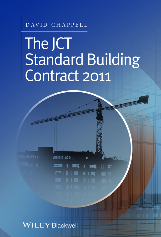 David Chappell The JCT Standard Building Contract 2011. An Explanation and Guide for Busy Practitioners and Students