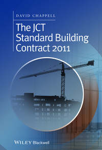 David  Chappell - The JCT Standard Building Contract 2011. An Explanation and Guide for Busy Practitioners and Students