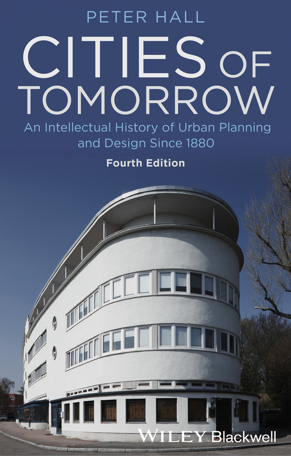 Peter  Hall Cities of Tomorrow. An Intellectual History of Urban Planning and Design Since 1880 manufacturing revolution – the intellectual origins of early american history