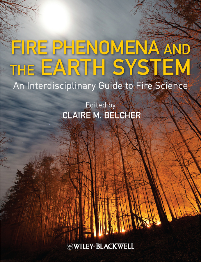 Claire Belcher M. Fire Phenomena and the Earth System. An Interdisciplinary Guide to Fire Science from the earth to the moon