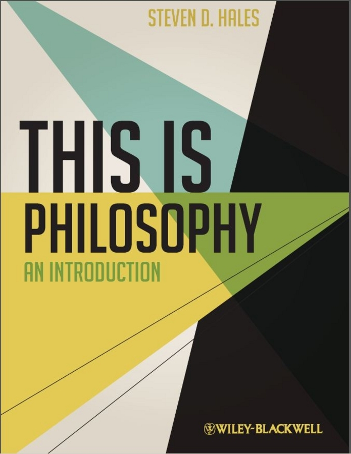 Steven Hales D. This Is Philosophy. An Introduction