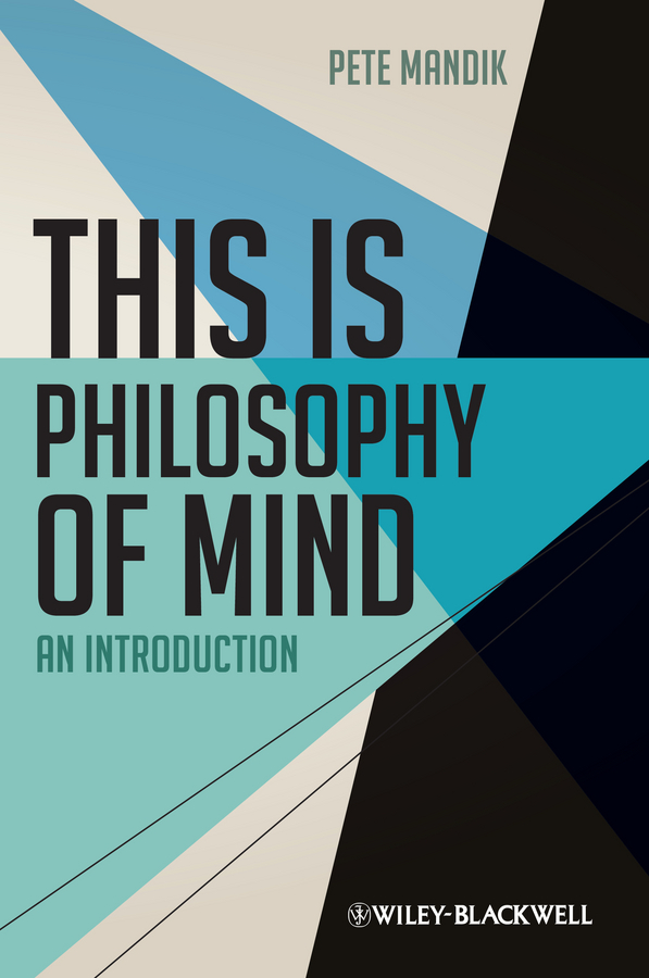 Pete Mandik This is Philosophy of Mind. An Introduction theatre and mind