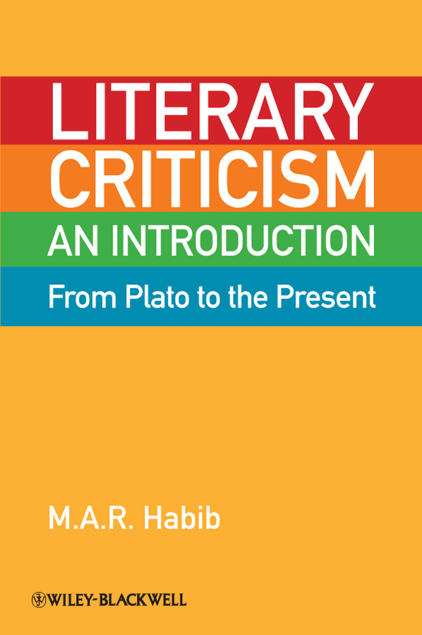 M. A. R. Habib Literary Criticism from Plato to the Present. An Introduction the oxford english literary history