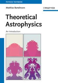 Matthias  Bartelmann - Theoretical Astrophysics. An Introduction